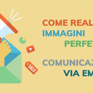 Come realizzare immagini perfette per la comunicazione via email